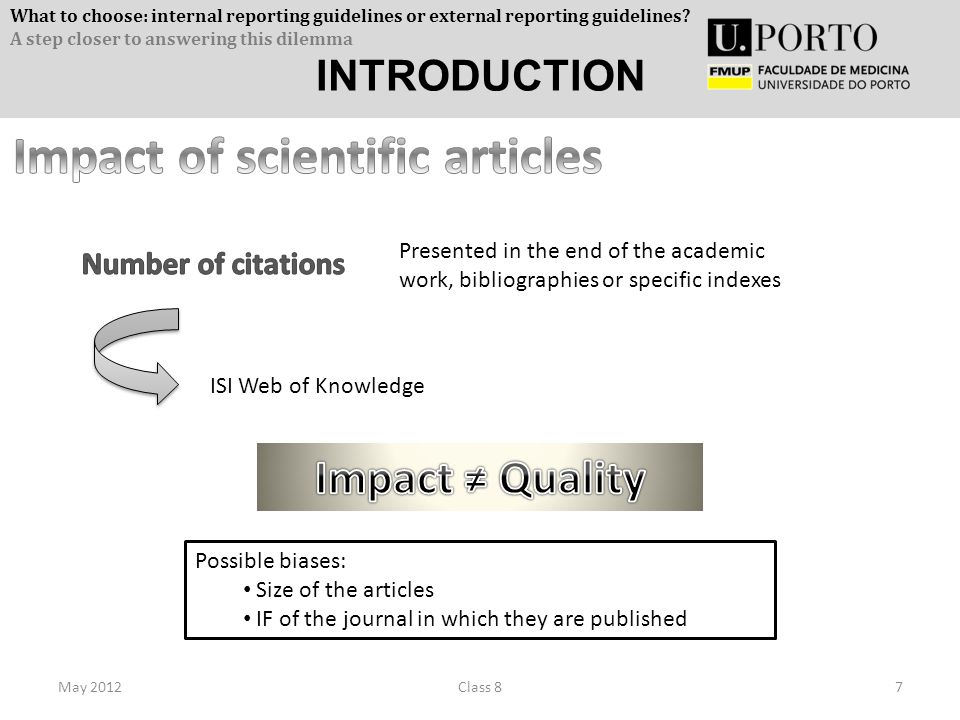 INTRODUCTION May 20127Class 8 Possible biases: Size of the articles IF of the journal in which they are published ISI Web of Knowledge Presented in the end of the academic work, bibliographies or specific indexes What to choose: internal reporting guidelines or external reporting guidelines.