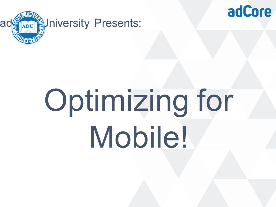 adCore University Presents: Enchères, Règles et Alertes Optimizing for Mobile!