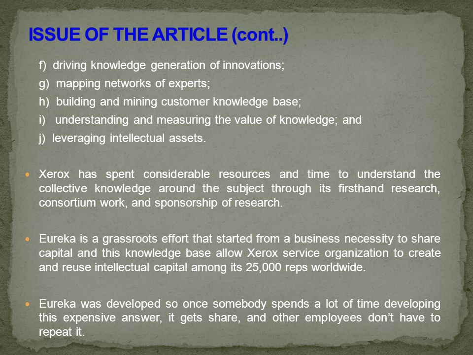 f) driving knowledge generation of innovations; g) mapping networks of experts; h) building and mining customer knowledge base; i) understanding and measuring the value of knowledge; and j) leveraging intellectual assets.