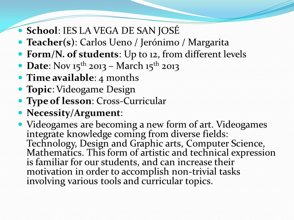 School: IES LA VEGA DE SAN JOSÉ Teacher(s): Carlos Ueno / Jerónimo / Margarita Form/N. of students: Up to 12, from different levels Date: Nov 15 th 20