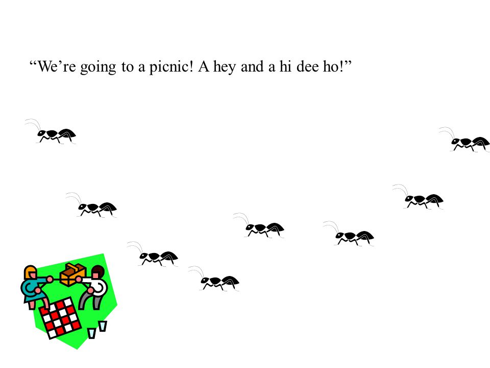 """""""We're going to a picnic! A hey and a hi dee ho!"""""""