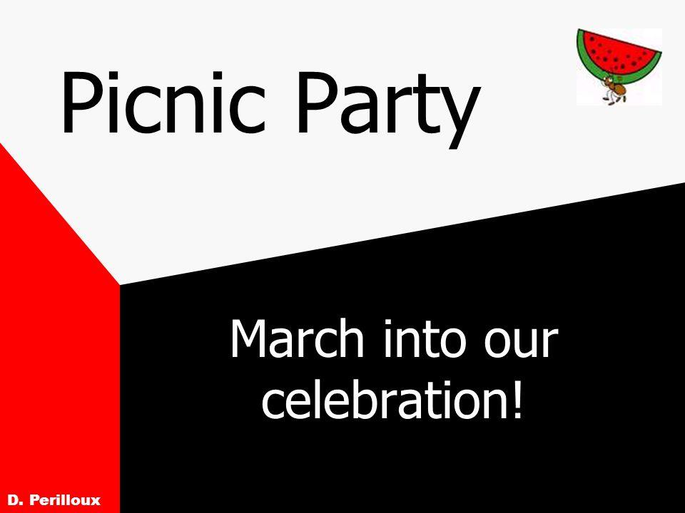 Picnic Party March into our celebration! D. Perilloux
