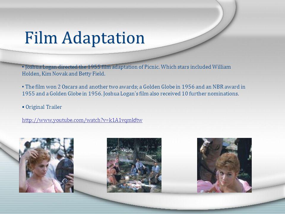 Film Adaptation Joshua Logan directed the 1955 film adaptation of Picnic.