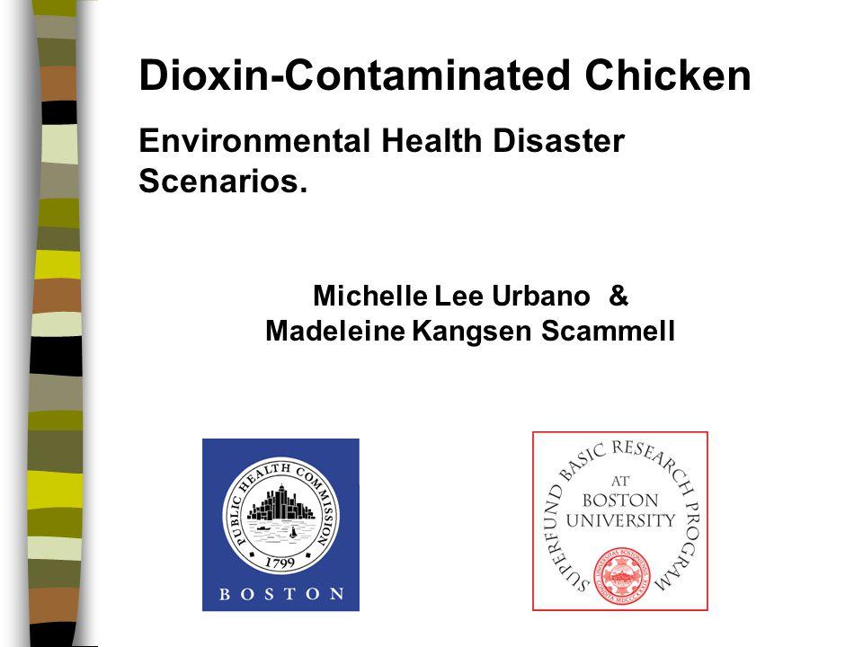 Dioxin-Contaminated Chicken Environmental Health Disaster Scenarios. Michelle Lee Urbano & Madeleine Kangsen Scammell