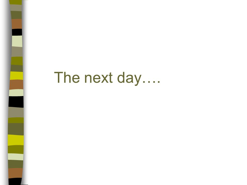 The next day….