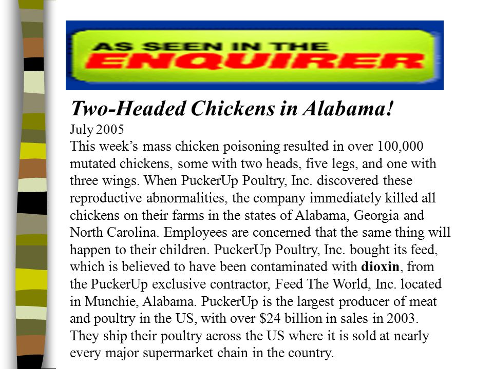 Two-Headed Chickens in Alabama! July 2005 This week's mass chicken poisoning resulted in over 100,000 mutated chickens, some with two heads, five legs