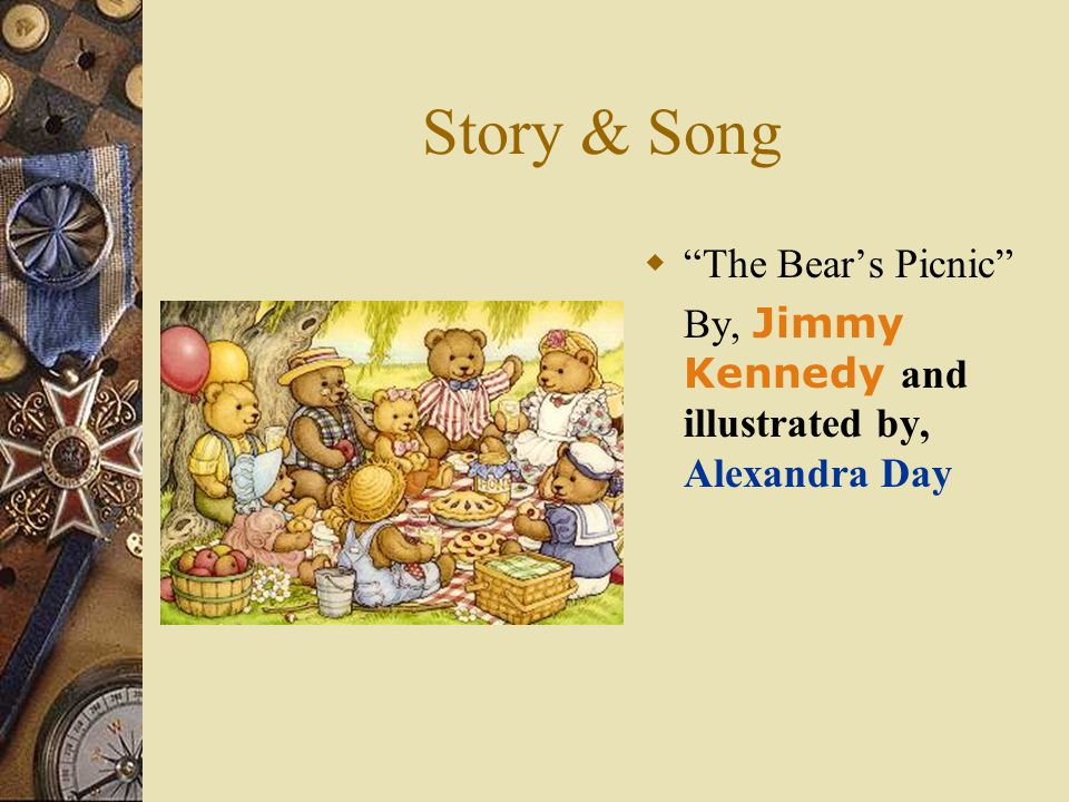 Teddy Bear Picnic Song http://www.youtube.com/watch?v=a-fJlykpGjY&feature If you go out in the woods today You re sure of a big surprise.