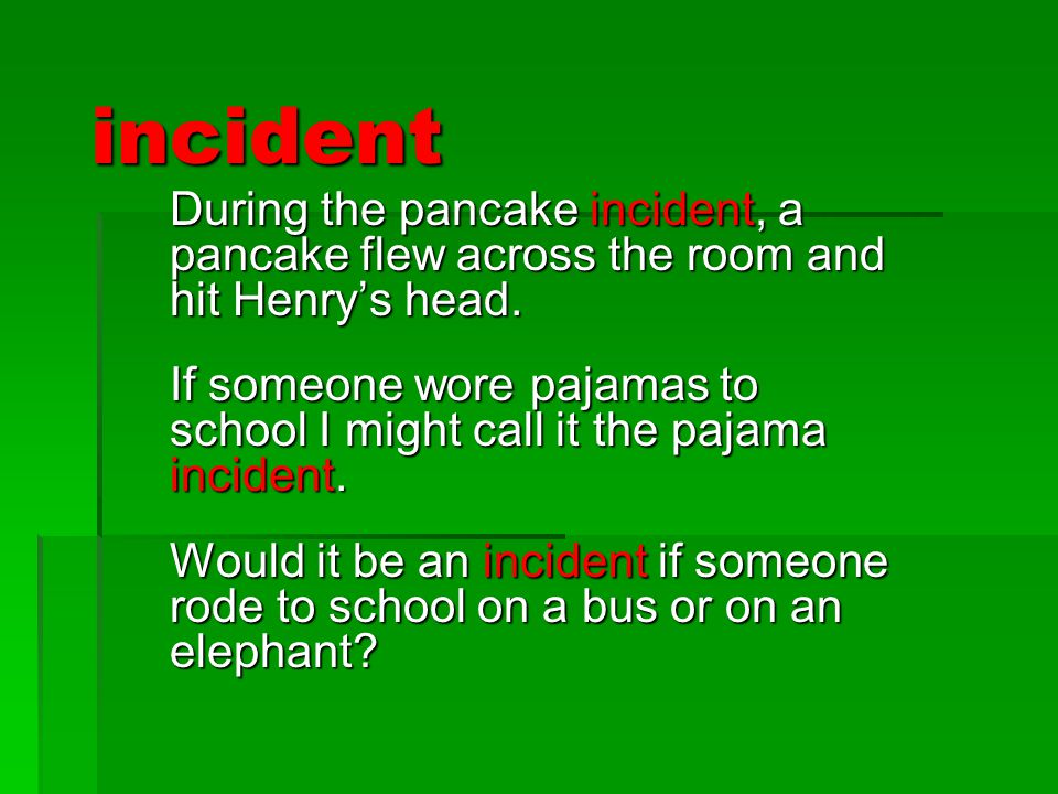 incident During the pancake incident, a pancake flew across the room and hit Henry's head. If someone wore pajamas to school I might call it the pajam