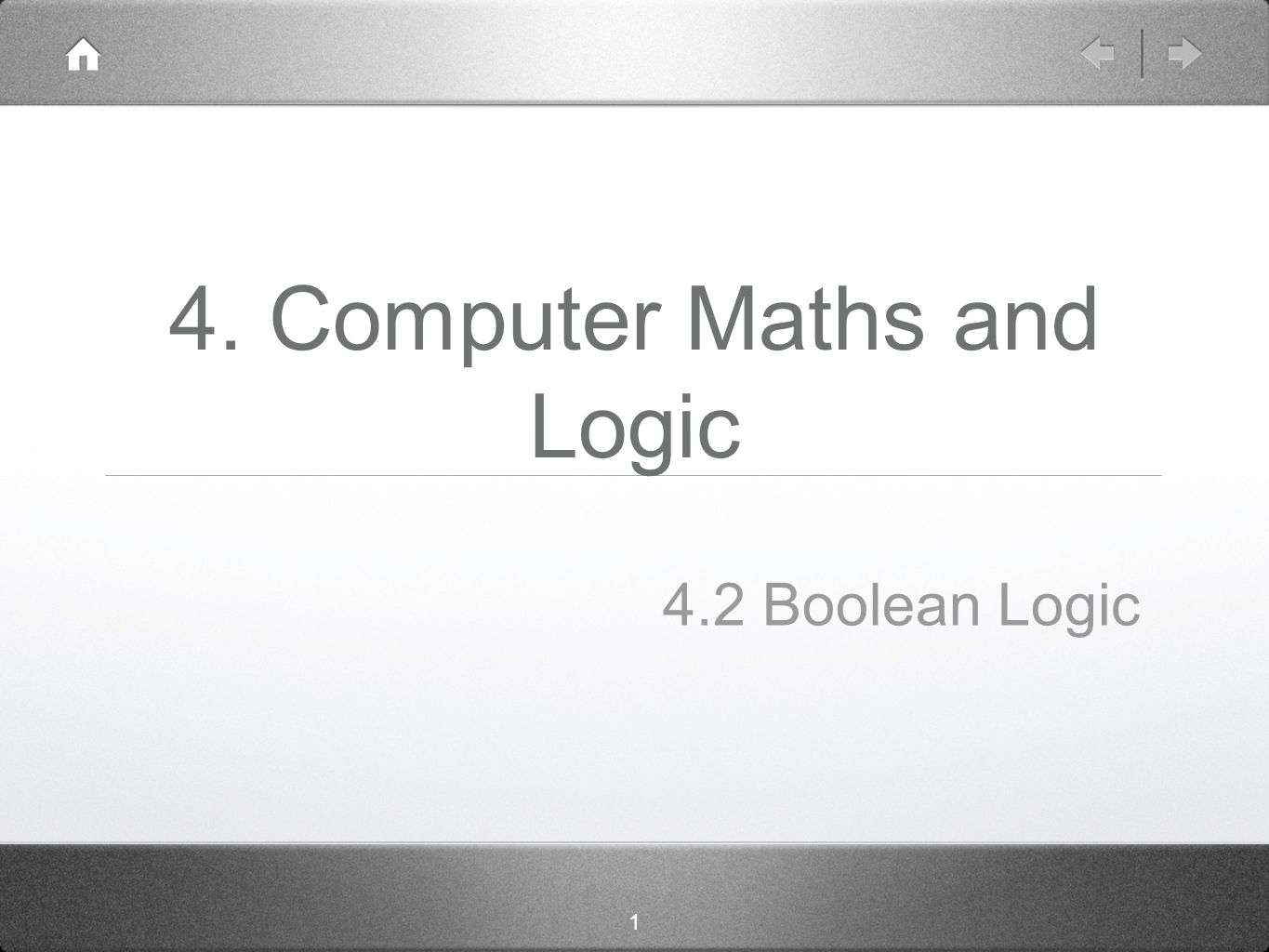 1 4. Computer Maths and Logic 4.2 Boolean Logic