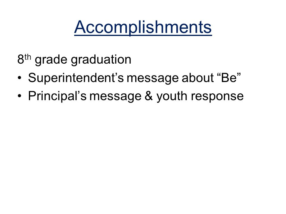 8 th grade graduation Superintendent's message about Be Principal's message & youth response