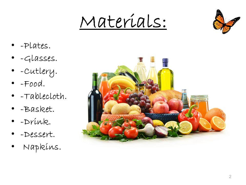 Materials: -Plates. -Glasses. -Cutlery. -Food. -Tablecloth. -Basket. -Drink. -Dessert. Napkins. 2
