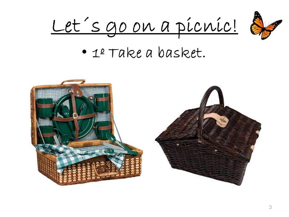 Let´s go on a picnic! 1º Take a basket. 3