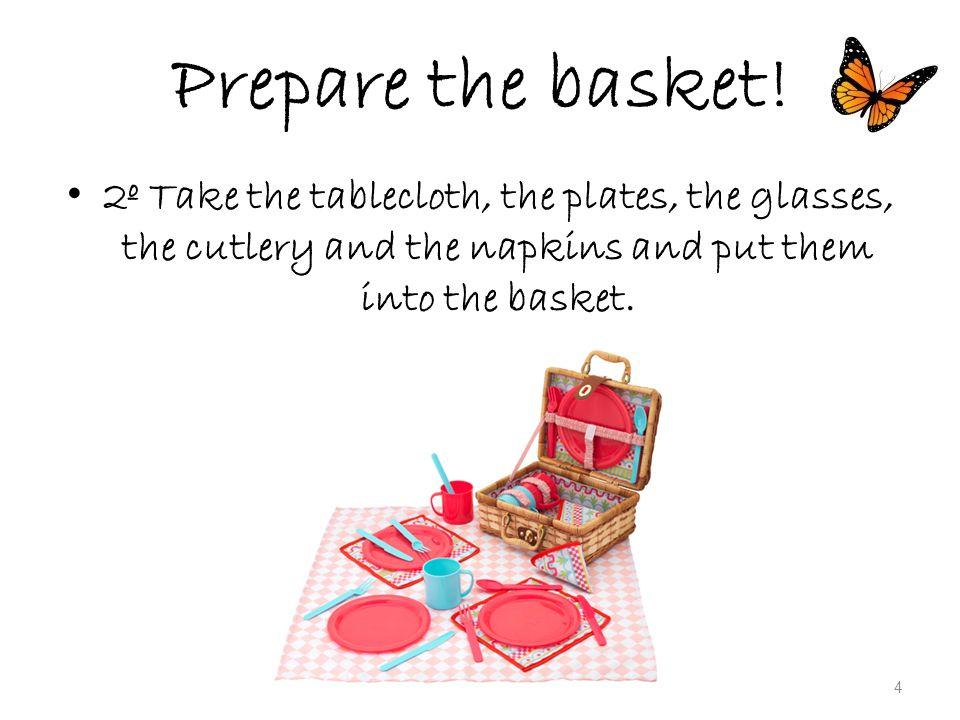 Prepare the basket.