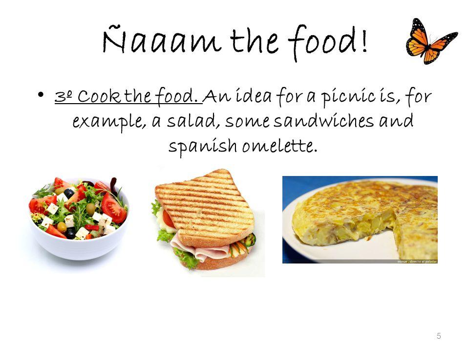 Ñaaam the food. 3º Cook the food.