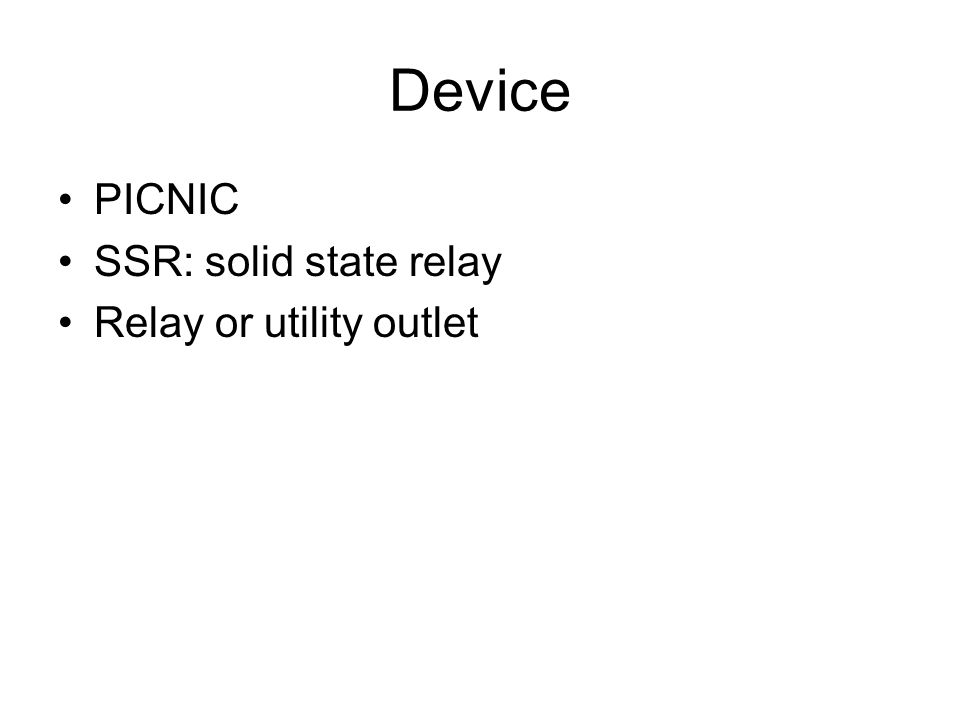 Device PICNIC SSR: solid state relay Relay or utility outlet