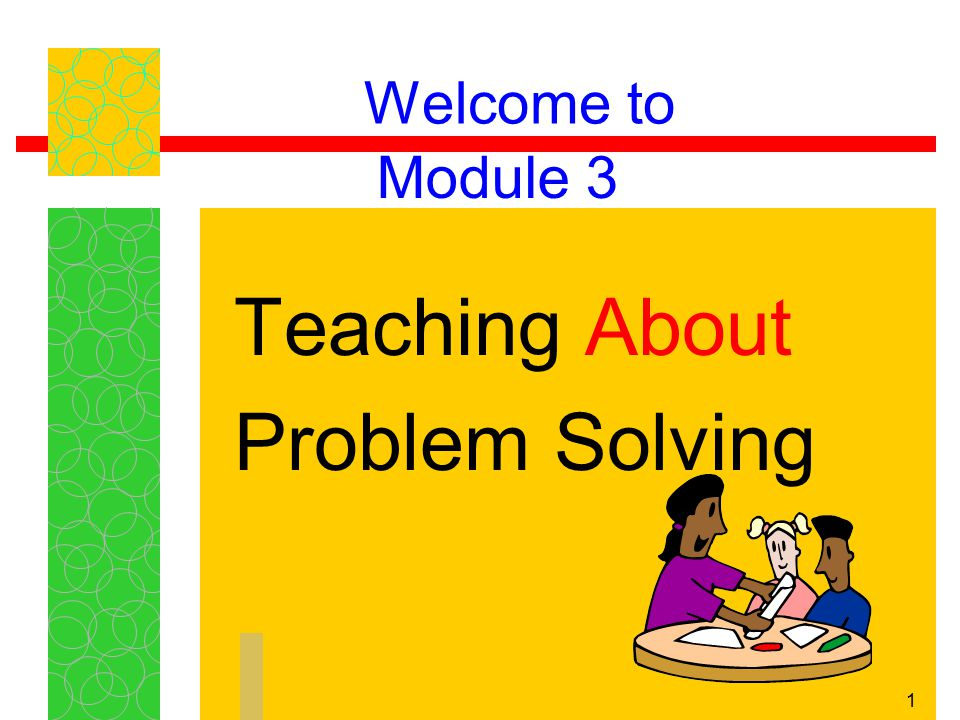 22 Problem-Solving Strategies In small groups, discuss ways in which teachers can help students develop problem- solving strategies.