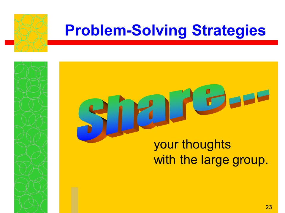 23 Problem-Solving Strategies your thoughts with the large group.