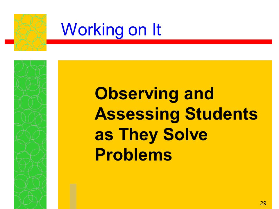 29 Working on It Observing and Assessing Students as They Solve Problems