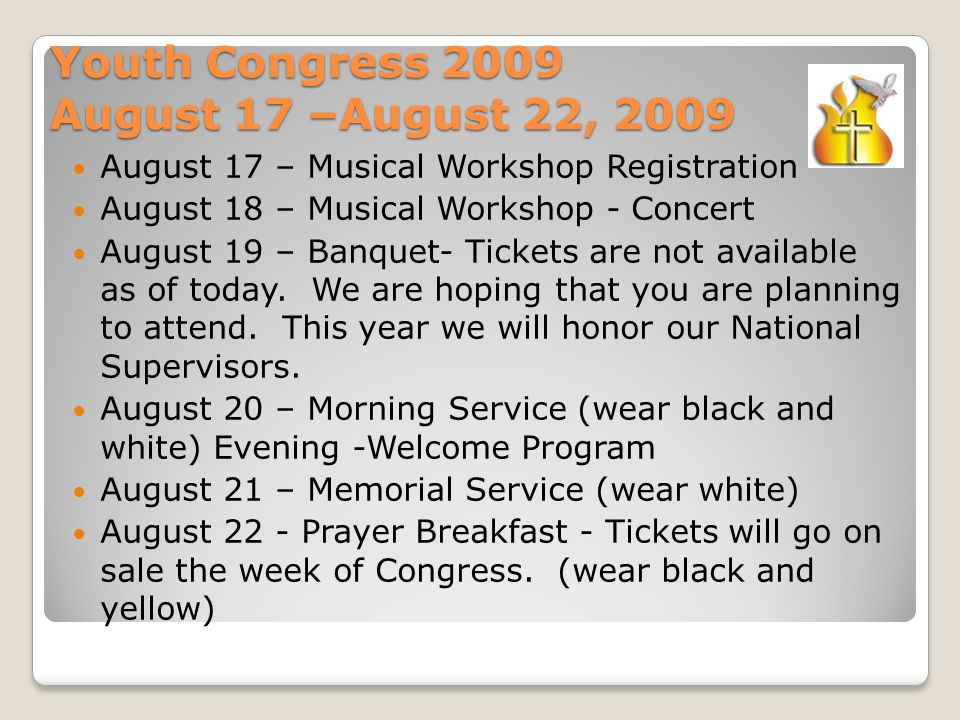 Youth Congress 2009 August 17 –August 22, 2009 August 17 – Musical Workshop Registration August 18 – Musical Workshop - Concert August 19 – Banquet- Tickets are not available as of today.