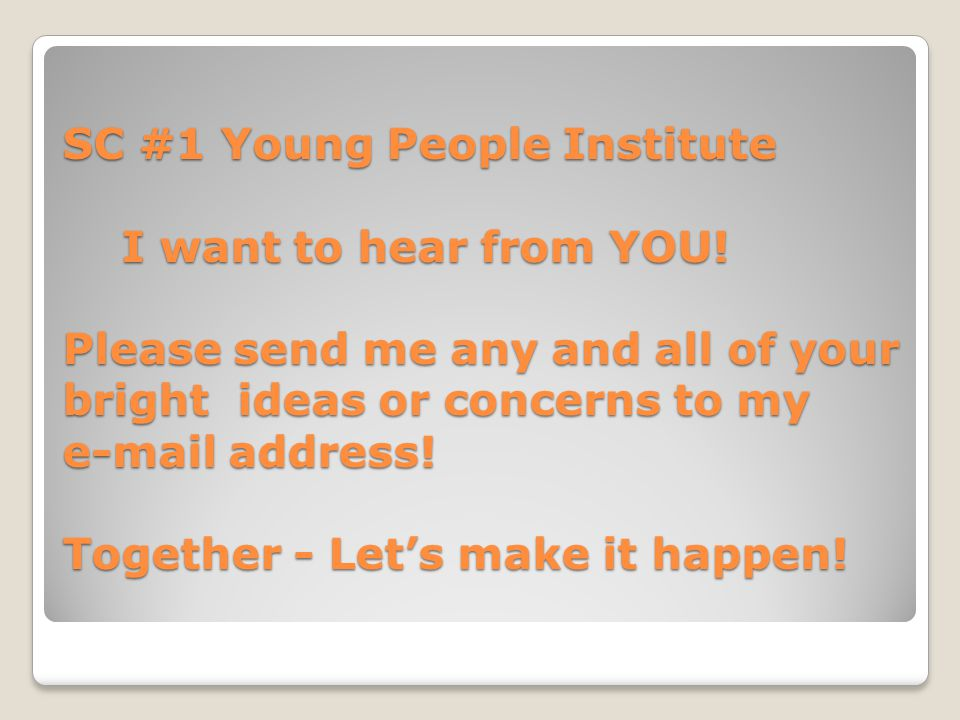 SC #1 Young People Institute I want to hear from YOU.