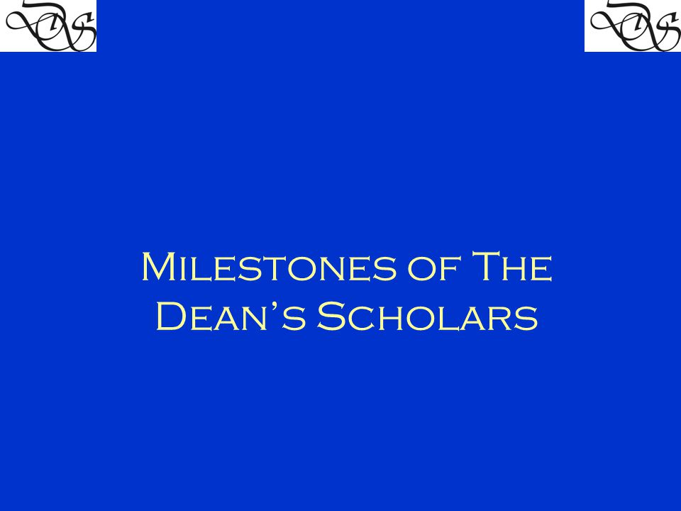 Milestones of The Dean's Scholars