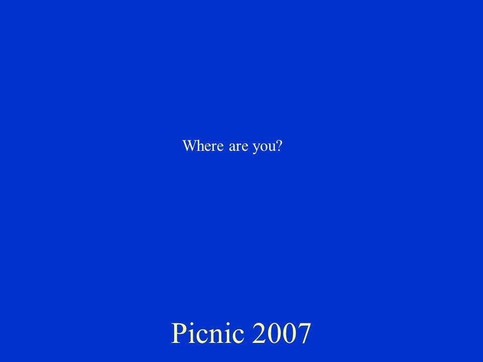 Picnic 2007 Where are you