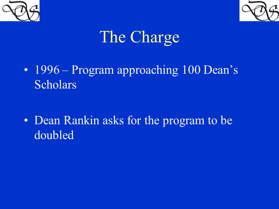 The Charge 1996 – Program approaching 100 Dean's Scholars Dean Rankin asks for the program to be doubled