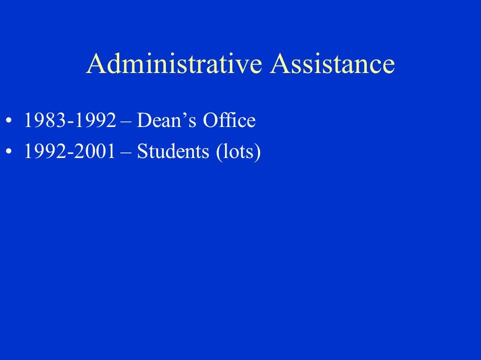 Administrative Assistance 1983-1992 – Dean's Office 1992-2001 – Students (lots)