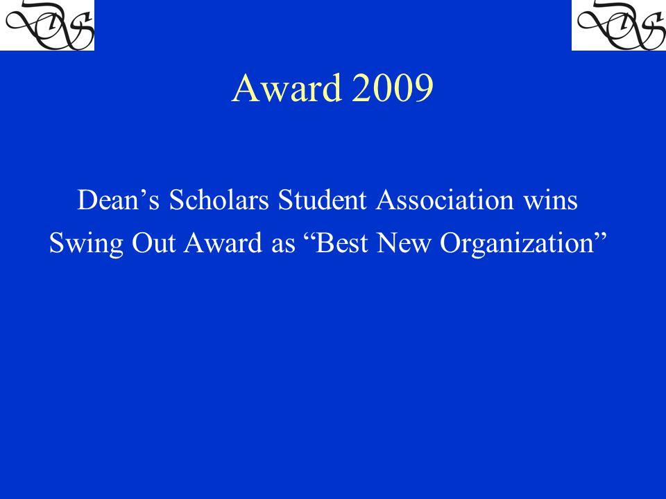 Award 2009 Dean's Scholars Student Association wins Swing Out Award as Best New Organization