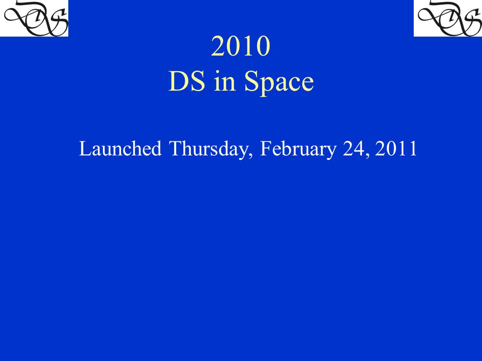 2010 DS in Space Launched Thursday, February 24, 2011