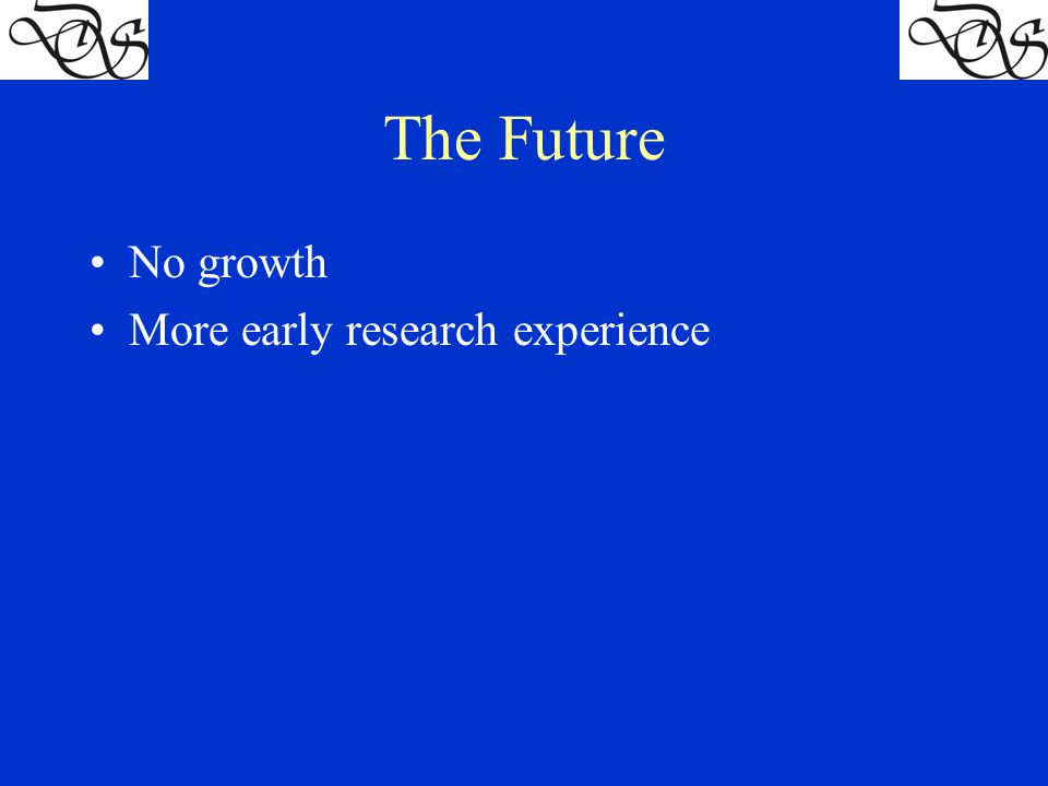 The Future No growth More early research experience