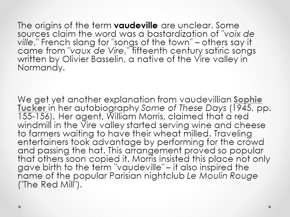 The origins of the term vaudeville are unclear.