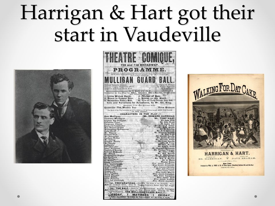 Harrigan & Hart got their start in Vaudeville