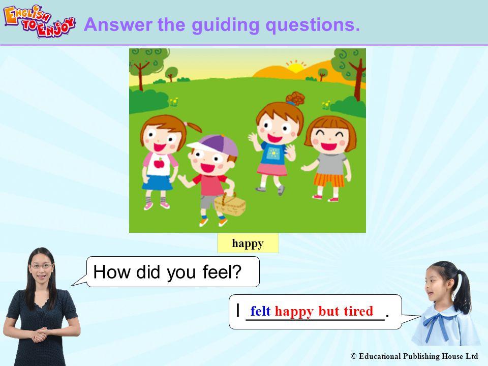 © Educational Publishing House Ltd How did you feel.