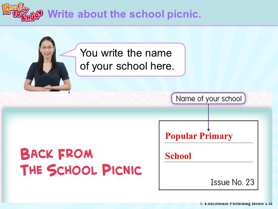 © Educational Publishing House Ltd Then, write about when the picnic was and where you went for the picnic.