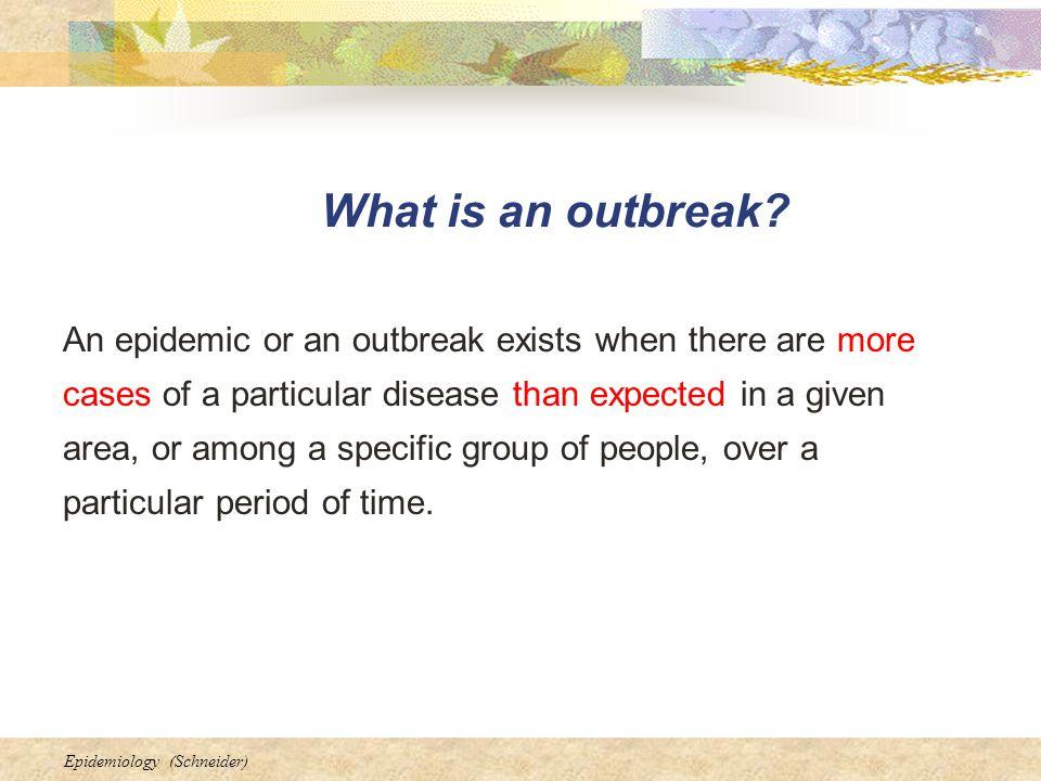 Epidemiology (Schneider) What is an outbreak.