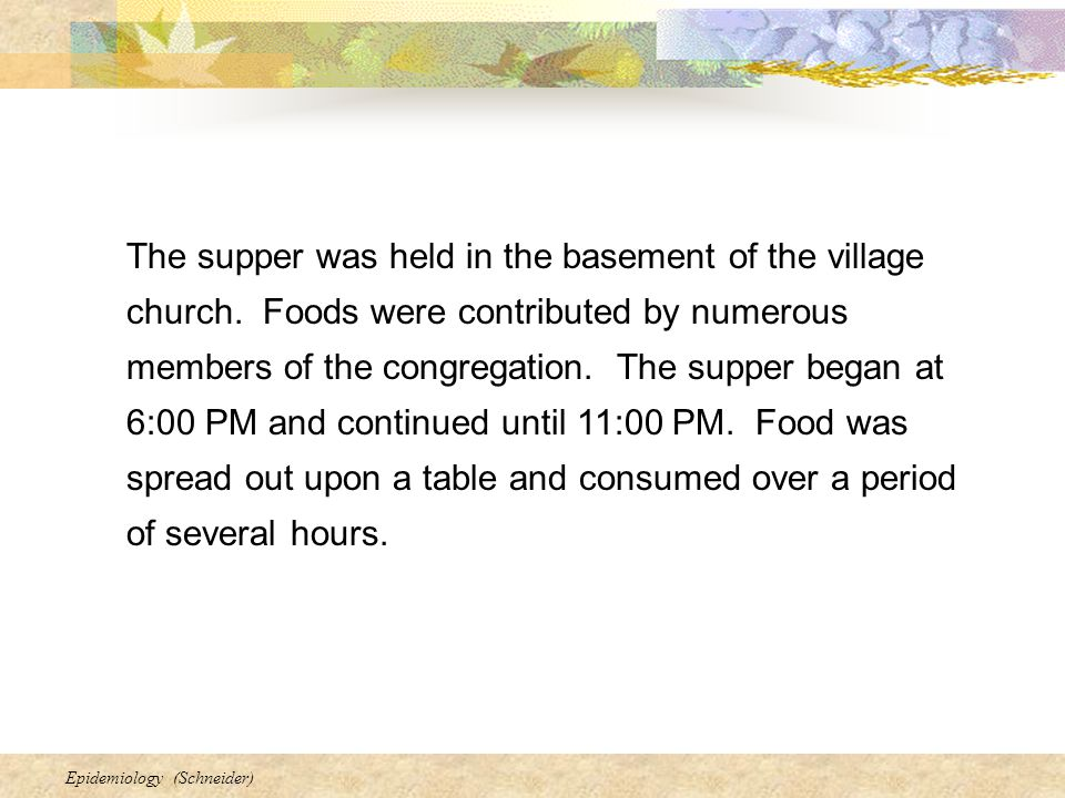 Epidemiology (Schneider) The supper was held in the basement of the village church.