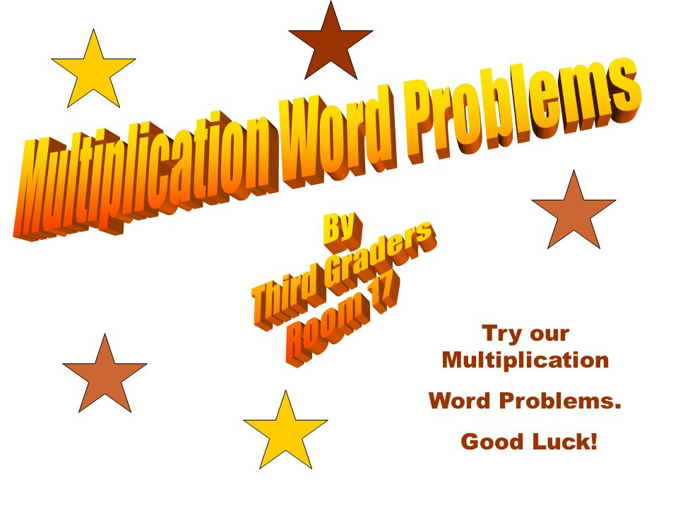 Try our Multiplication Word Problems. Good Luck!