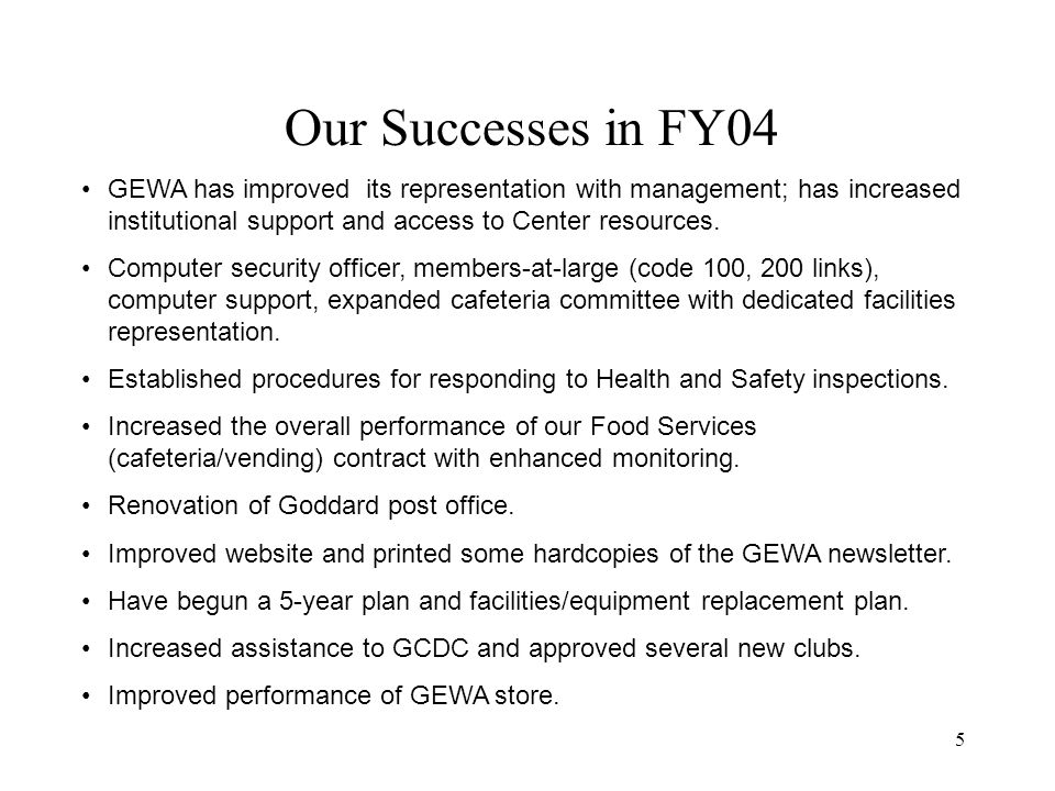 5 Our Successes in FY04 GEWA has improved its representation with management; has increased institutional support and access to Center resources.