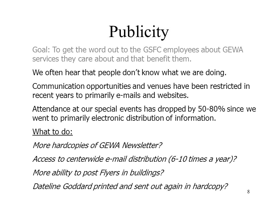 8 Publicity Goal: To get the word out to the GSFC employees about GEWA services they care about and that benefit them.