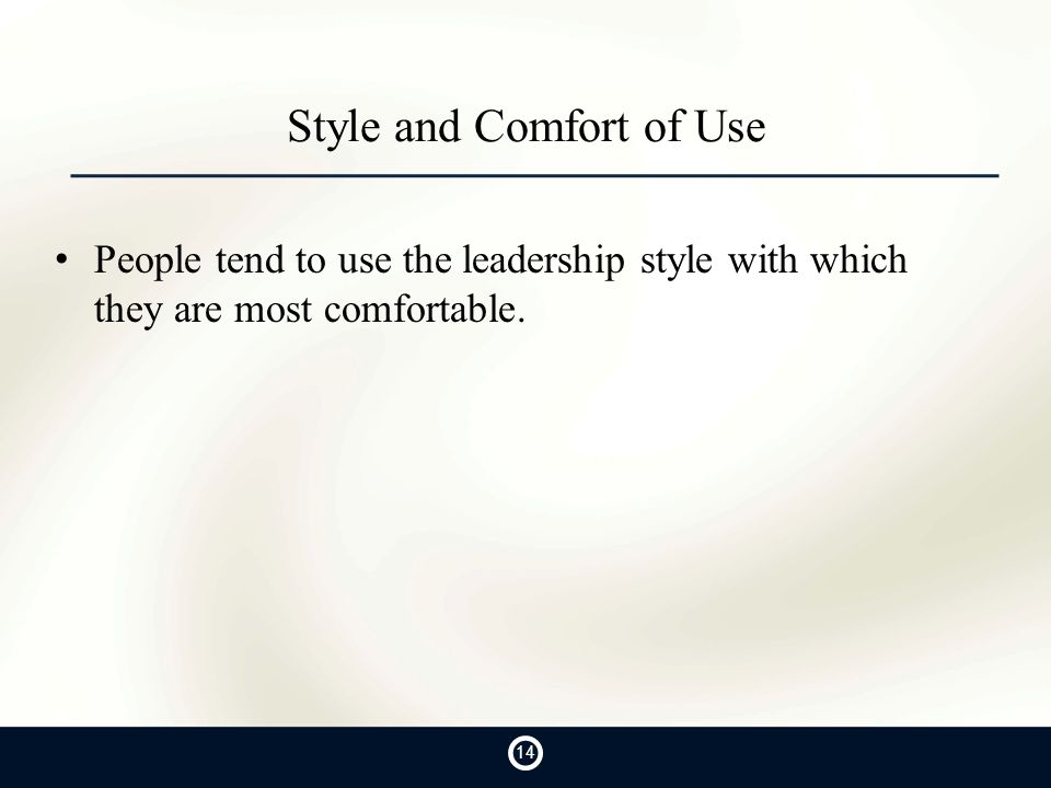 Style and Comfort of Use People tend to use the leadership style with which they are most comfortable. 14