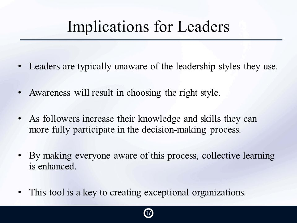 Implications for Leaders Leaders are typically unaware of the leadership styles they use.