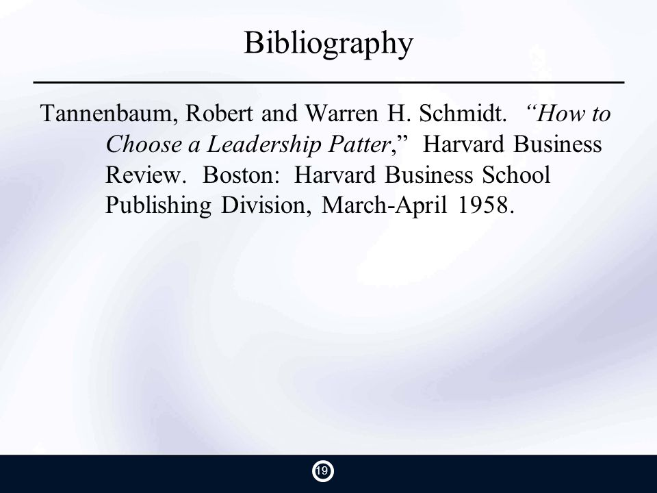 Bibliography Tannenbaum, Robert and Warren H. Schmidt.
