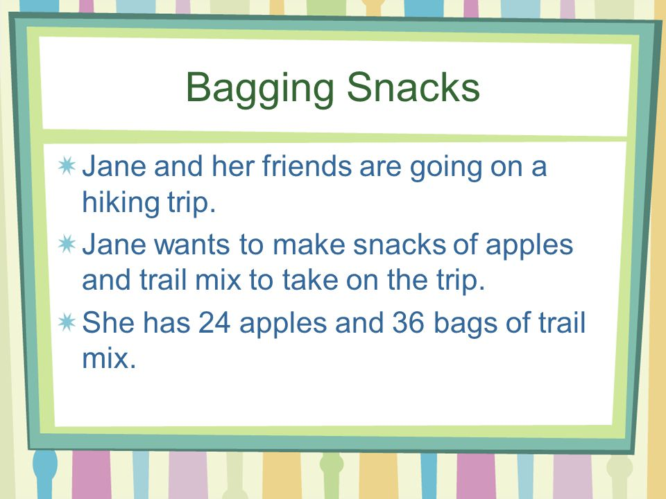 Bagging Snacks Jane and her friends are going on a hiking trip.