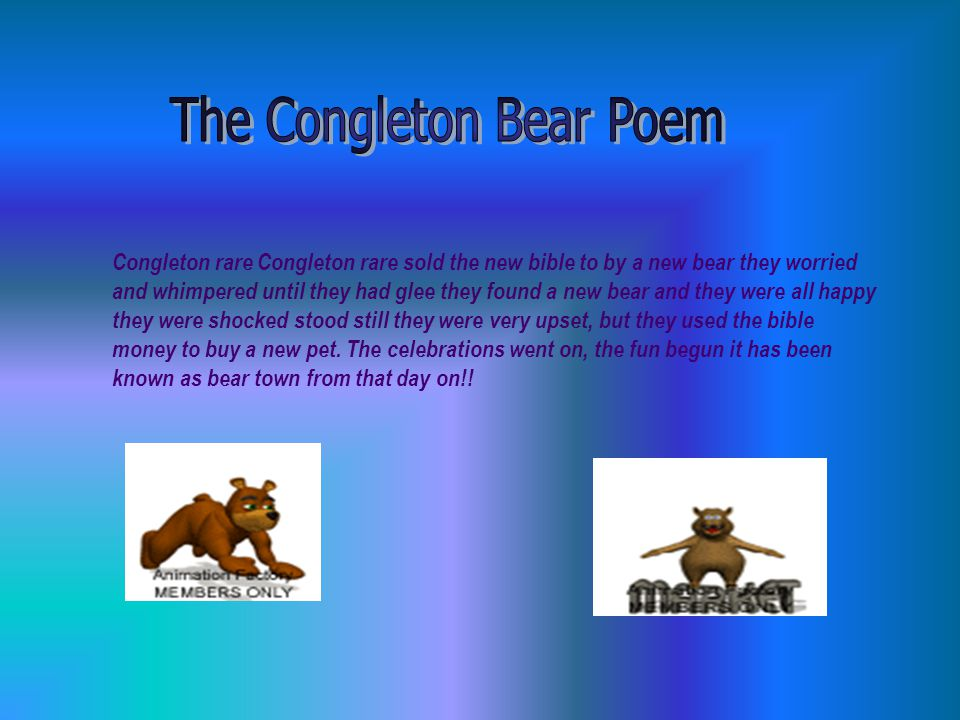 Congleton rare Congleton rare sold the new bible to by a new bear they worried and whimpered until they had glee they found a new bear and they were all happy they were shocked stood still they were very upset, but they used the bible money to buy a new pet.