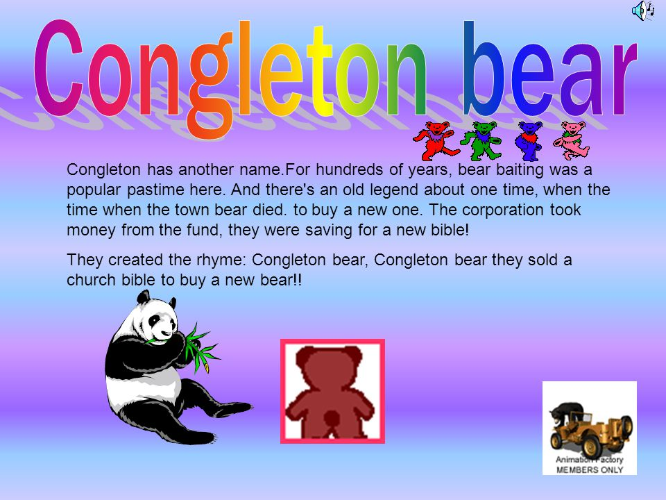 Congleton has another name.For hundreds of years, bear baiting was a popular pastime here.