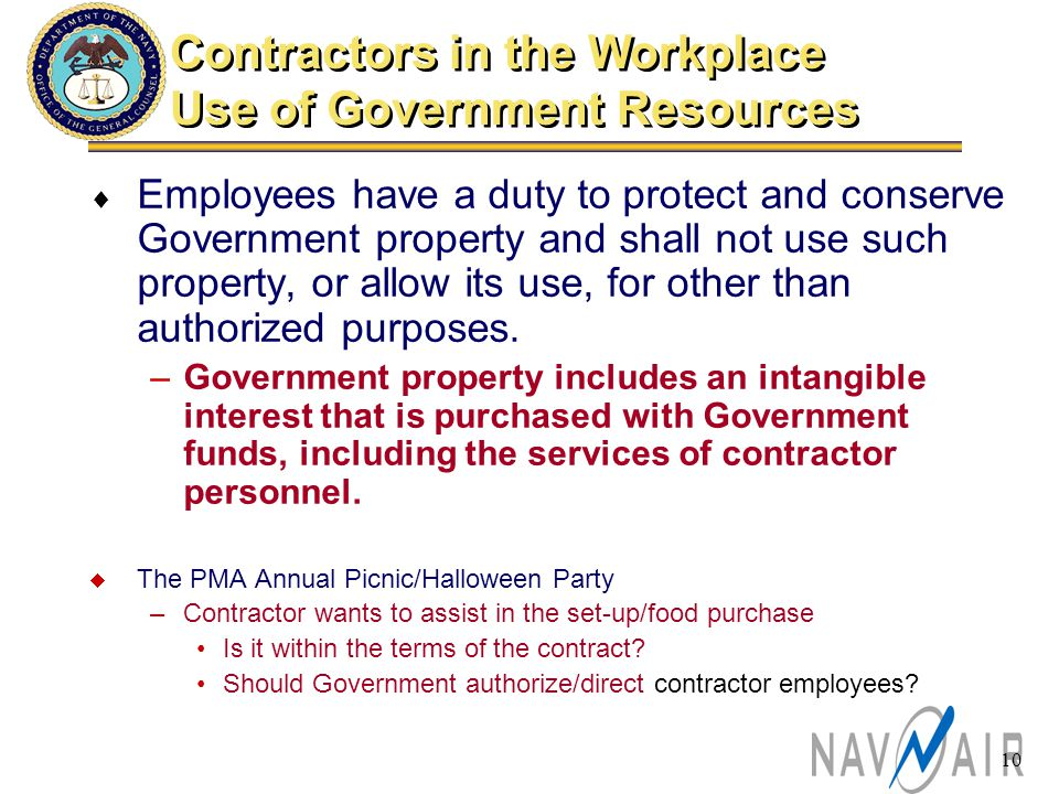 10  Employees have a duty to protect and conserve Government property and shall not use such property, or allow its use, for other than authorized purposes.