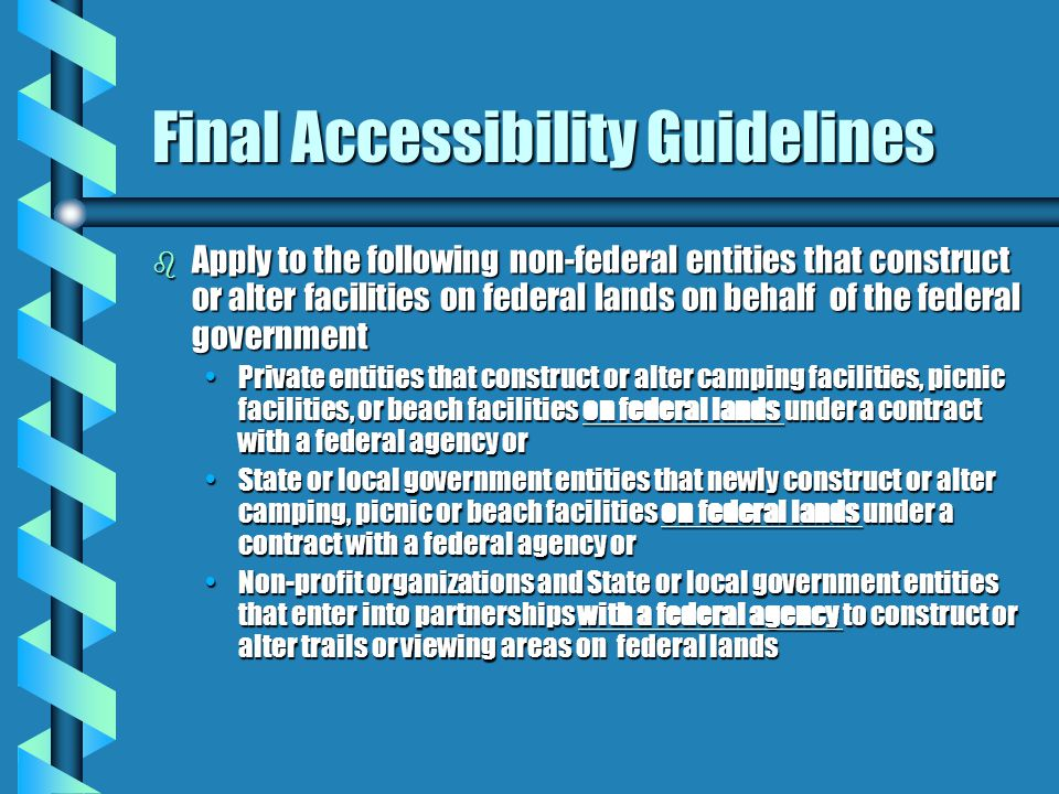 Final Accessibility Guidelines for Outdoor Developed Areas b Issued October 19, 2009 by Access Board b Became enforceable on 11/25/13 as part of ABA S