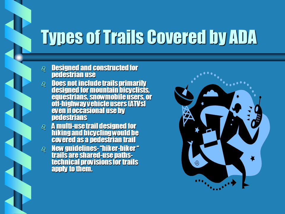 "Definition of Trail b ADA regulations define a trail as ""a route that is designed, designated, or constructed for recreational pedestrian use or provi"