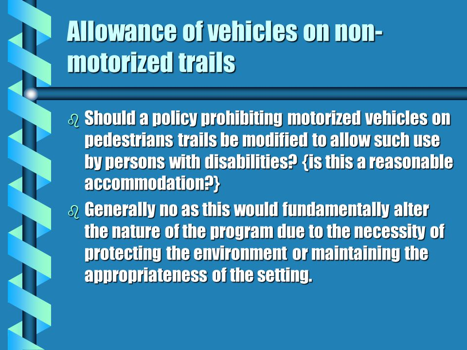 Existing Trails b Will they have to be brought up to ADA standards? b They should be brought up to these standards as much as possible (program access